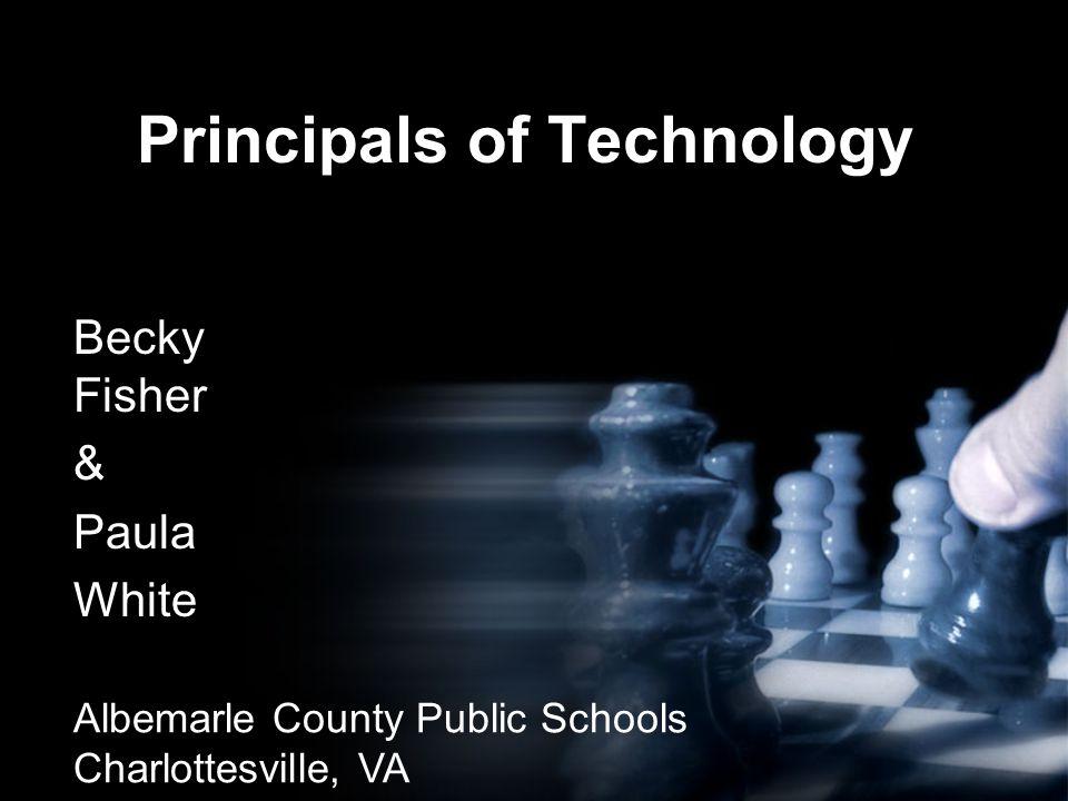 Principals of Technology Becky Fisher & Paula White Albemarle County Public Schools Charlottesville, VA