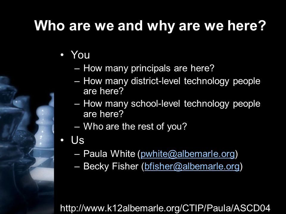 Who are we and why are we here. You –How many principals are here.