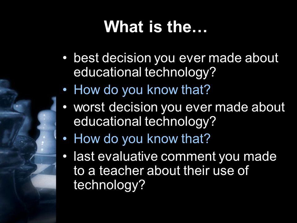 What is the… best decision you ever made about educational technology.