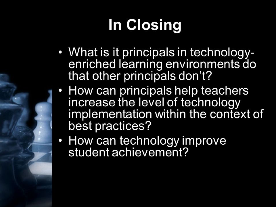 In Closing What is it principals in technology- enriched learning environments do that other principals don't.
