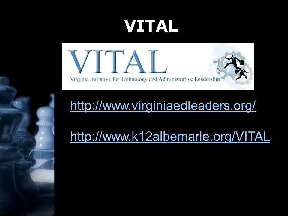 VITAL http://www.virginiaedleaders.org/ http://www.k12albemarle.org/VITAL