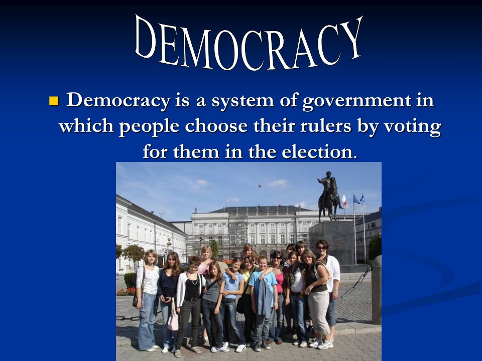 Democracy is a system of government in which people choose their rulers by voting for them in the election. Democracy is a system of government in whi