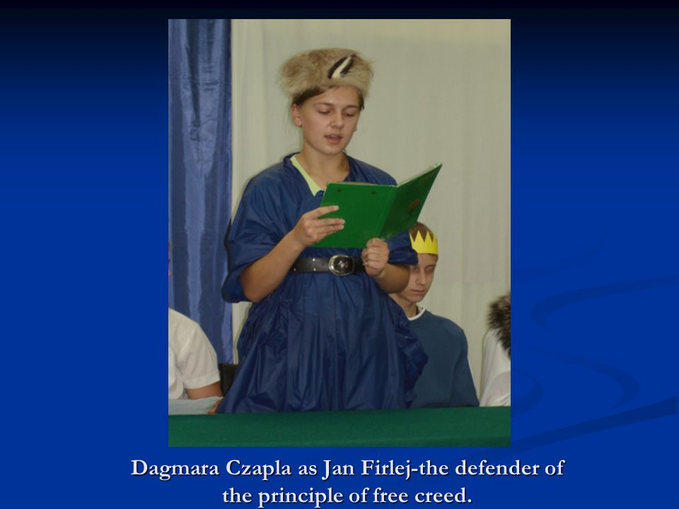 Dagmara Czapla as Jan Firlej-the defender of the principle of free creed.