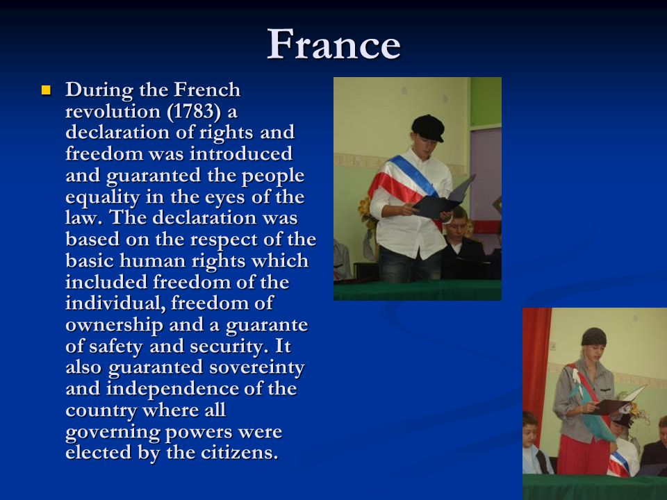 France During the French revolution (1783) a declaration of rights and freedom was introduced and guaranted the people equality in the eyes of the law.