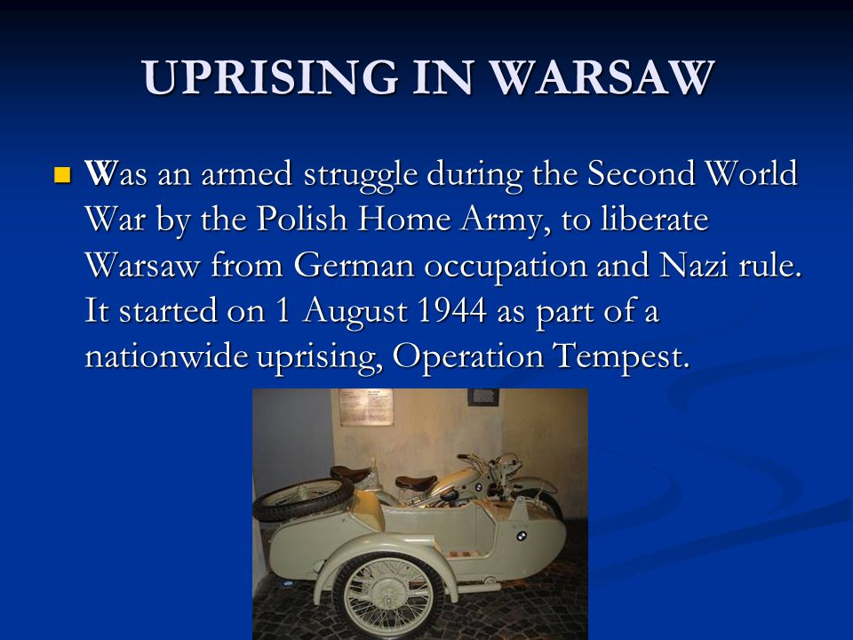 UPRISING IN WARSAW Was an armed struggle during the Second World War by the Polish Home Army, to liberate Warsaw from German occupation and Nazi rule.