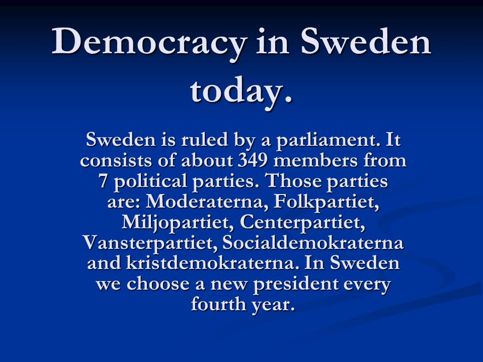 Democracy in Sweden today. Sweden is ruled by a parliament.