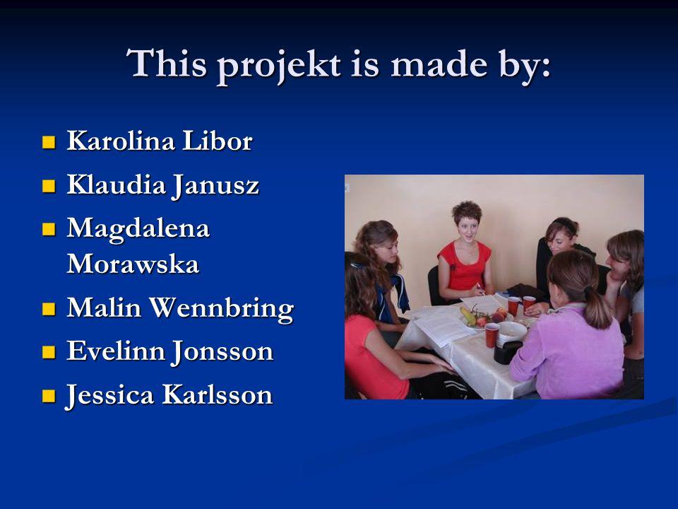 This projekt is made by: Karolina Libor Klaudia Janusz Magdalena Morawska Malin Wennbring Evelinn Jonsson Jessica Karlsson