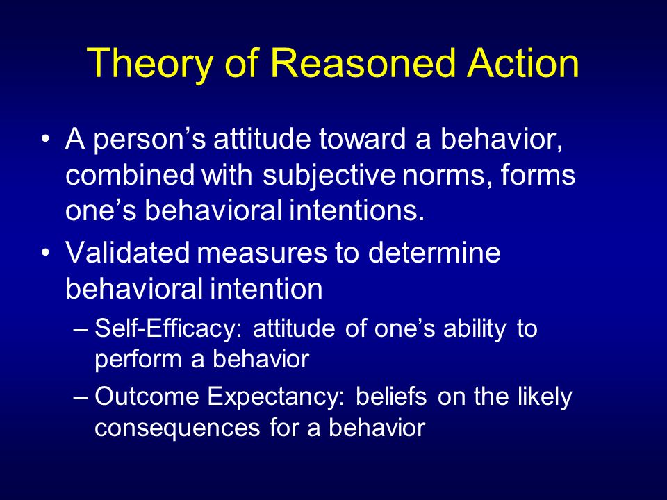 Theory of Reasoned Action A person's attitude toward a behavior, combined with subjective norms, forms one's behavioral intentions.