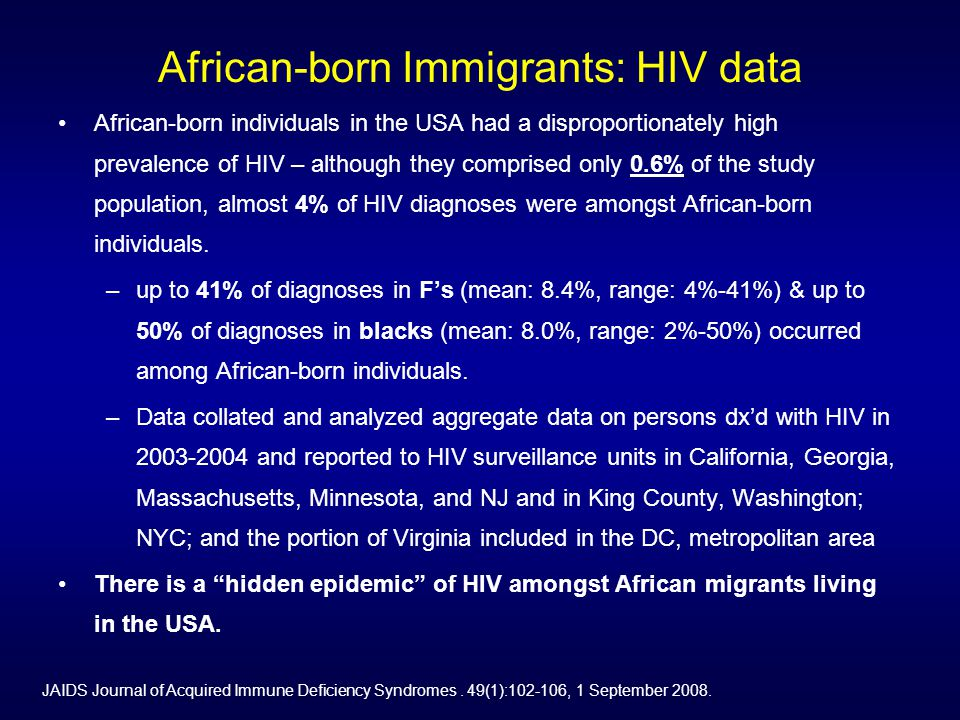 African-born Immigrants: HIV data African-born individuals in the USA had a disproportionately high prevalence of HIV – although they comprised only 0.6% of the study population, almost 4% of HIV diagnoses were amongst African-born individuals.