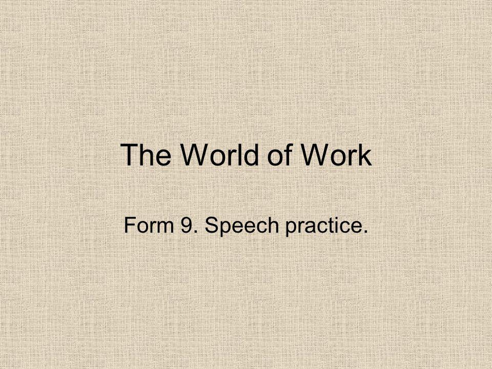 The World of Work Form 9. Speech practice.