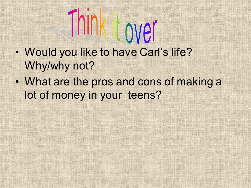 Would you like to have Carl's life.Why/why not.