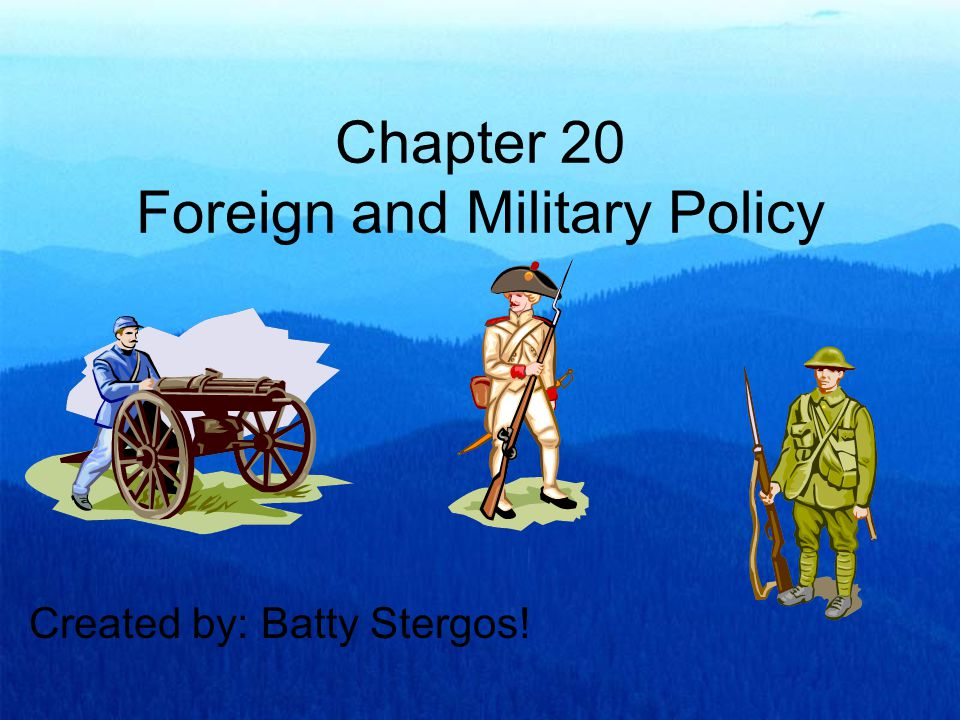 Chapter 20 Foreign and Military Policy Created by: Batty Stergos!