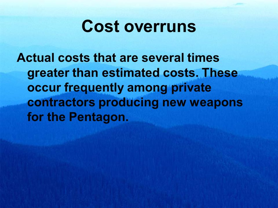 Cost overruns Actual costs that are several times greater than estimated costs.