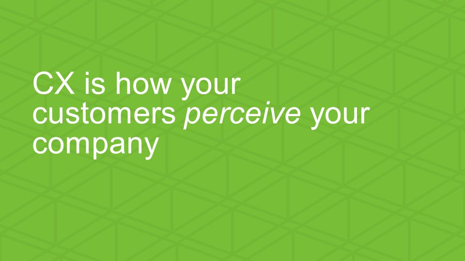 We help small businesses succeed. CX is how your customers perceive your company