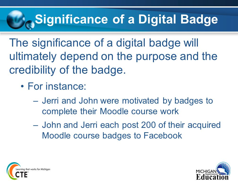 Significance of a Digital Badge The significance of a digital badge will ultimately depend on the purpose and the credibility of the badge. For instan