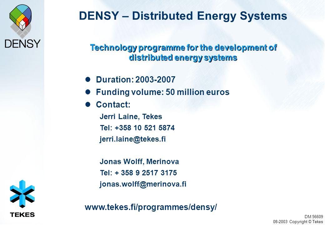 DM 56609 08-2003 Copyright © Tekes Duration: 2003-2007 Funding volume: 50 million euros Contact: Jerri Laine, Tekes Tel: +358 10 521 5874 jerri.laine@
