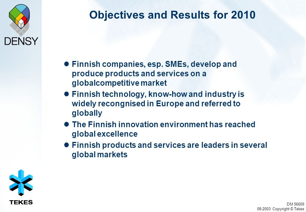 DM 56609 08-2003 Copyright © Tekes Objectives and Results for 2010 Finnish companies, esp.