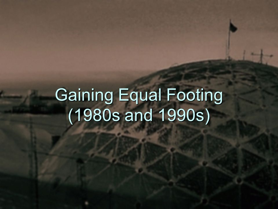 Gaining Equal Footing (1980s and 1990s)