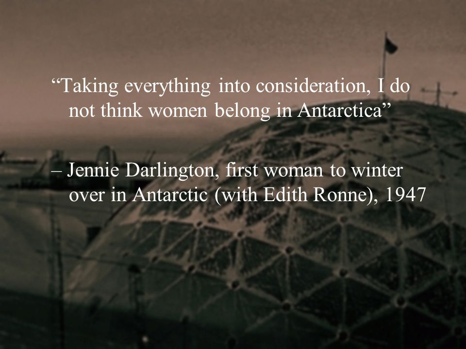 """Taking everything into consideration, I do not think women belong in Antarctica"" – Jennie Darlington, first woman to winter over in Antarctic (with E"