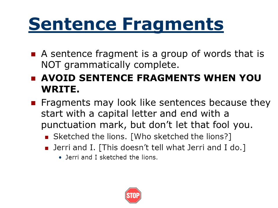 Sentences A sentence is a grammatically complete group of words that expresses a thought. A sentence must tell you two things: The personal, animal or