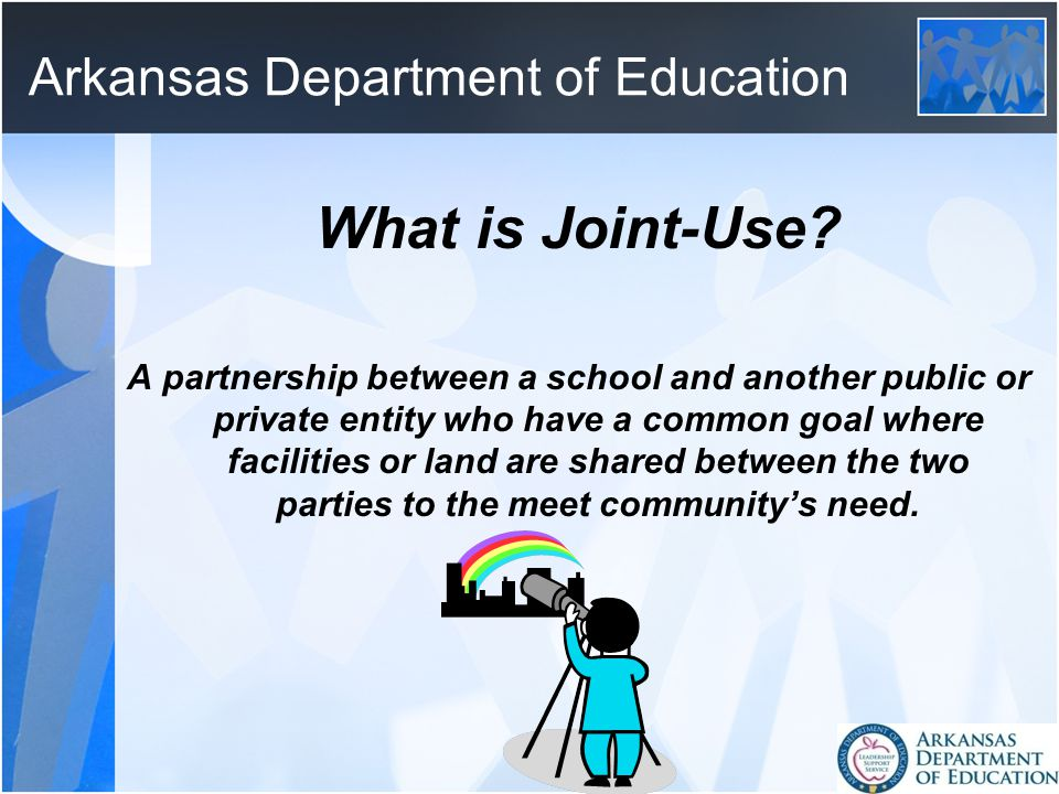 Arkansas Department of Education What is Joint-Use.