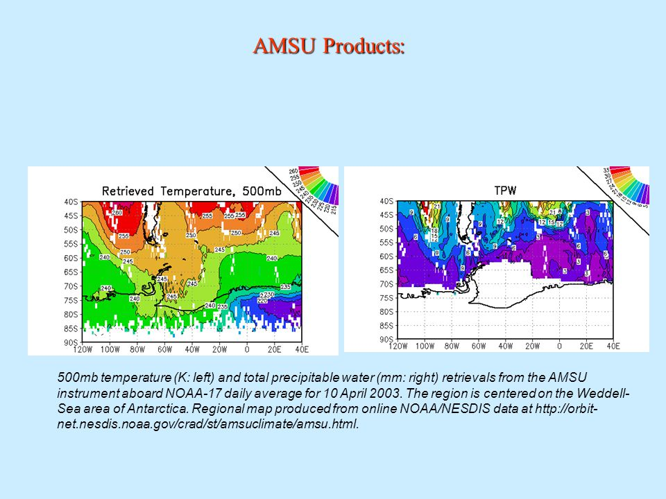 AMSU Products: 500mb temperature (K: left) and total precipitable water (mm: right) retrievals from the AMSU instrument aboard NOAA-17 daily average for 10 April 2003.