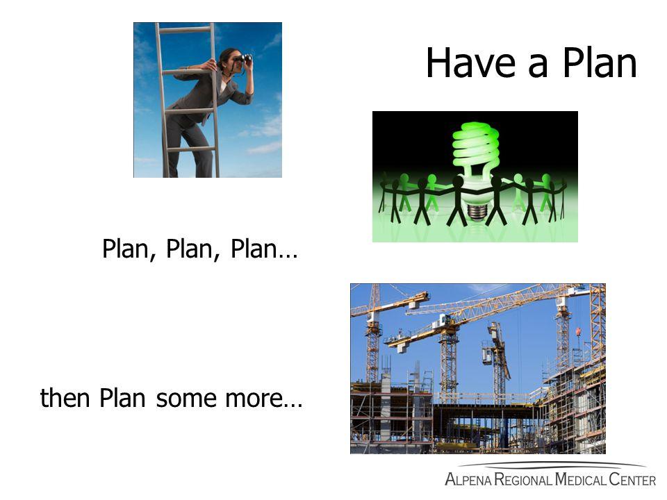 Plan, Plan, Plan… then Plan some more… Have a Plan