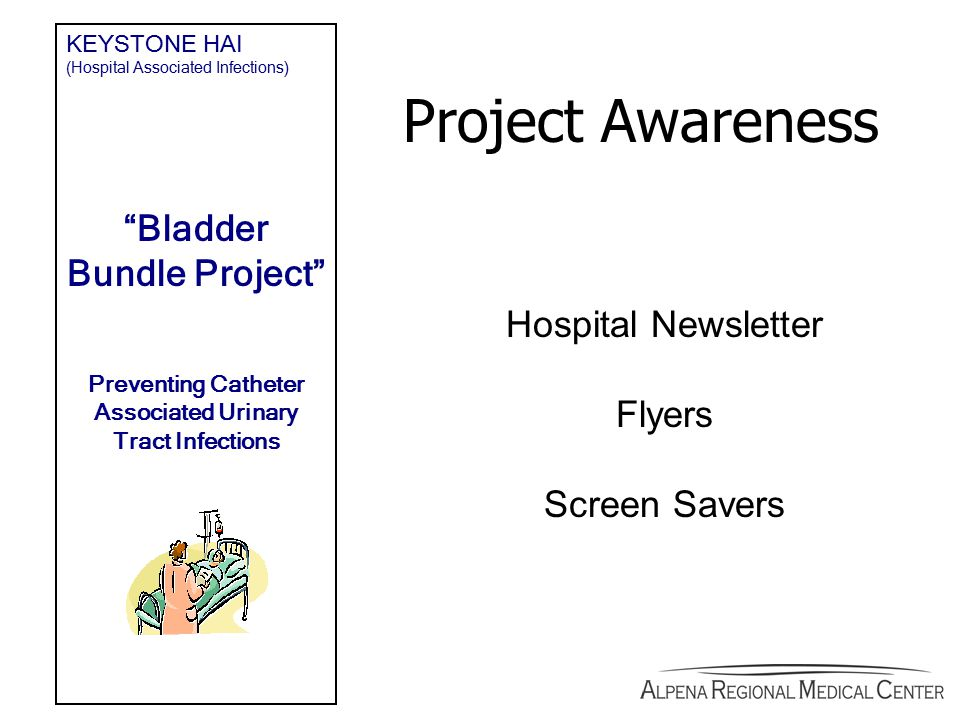 Project Awareness Hospital Newsletter Flyers Screen Savers KEYSTONE HAI (Hospital Associated Infections) Bladder Bundle Project Preventing Catheter Associated Urinary Tract Infections