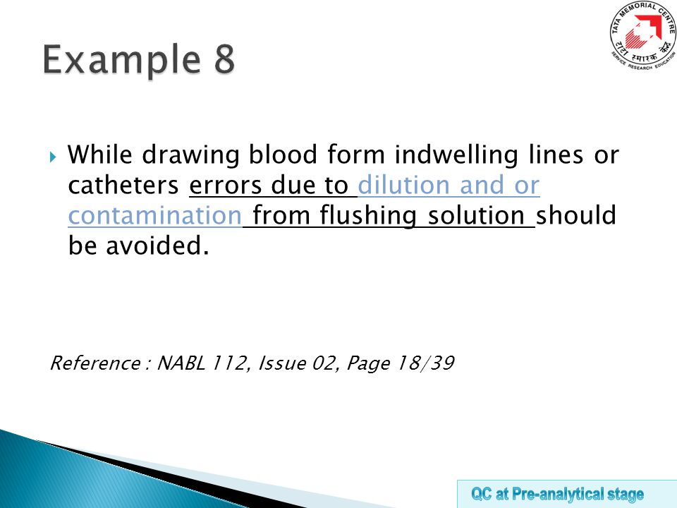  While drawing blood form indwelling lines or catheters errors due to dilution and or contamination from flushing solution should be avoided.