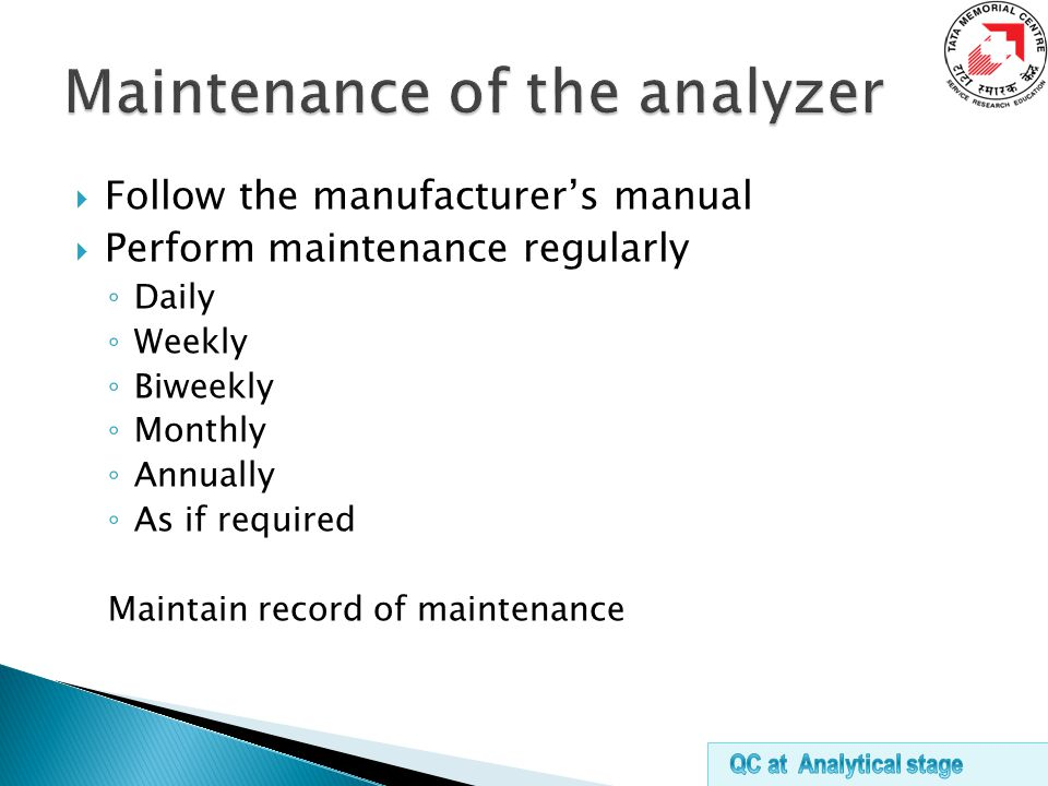  Follow the manufacturer's manual  Perform maintenance regularly ◦ Daily ◦ Weekly ◦ Biweekly ◦ Monthly ◦ Annually ◦ As if required Maintain record of maintenance