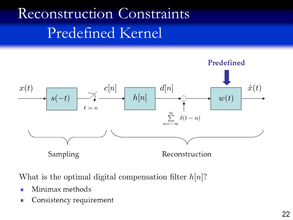 22 Reconstruction Constraints Predefined Kernel SamplingReconstructionPredefined Minimax methods Consistency requirement