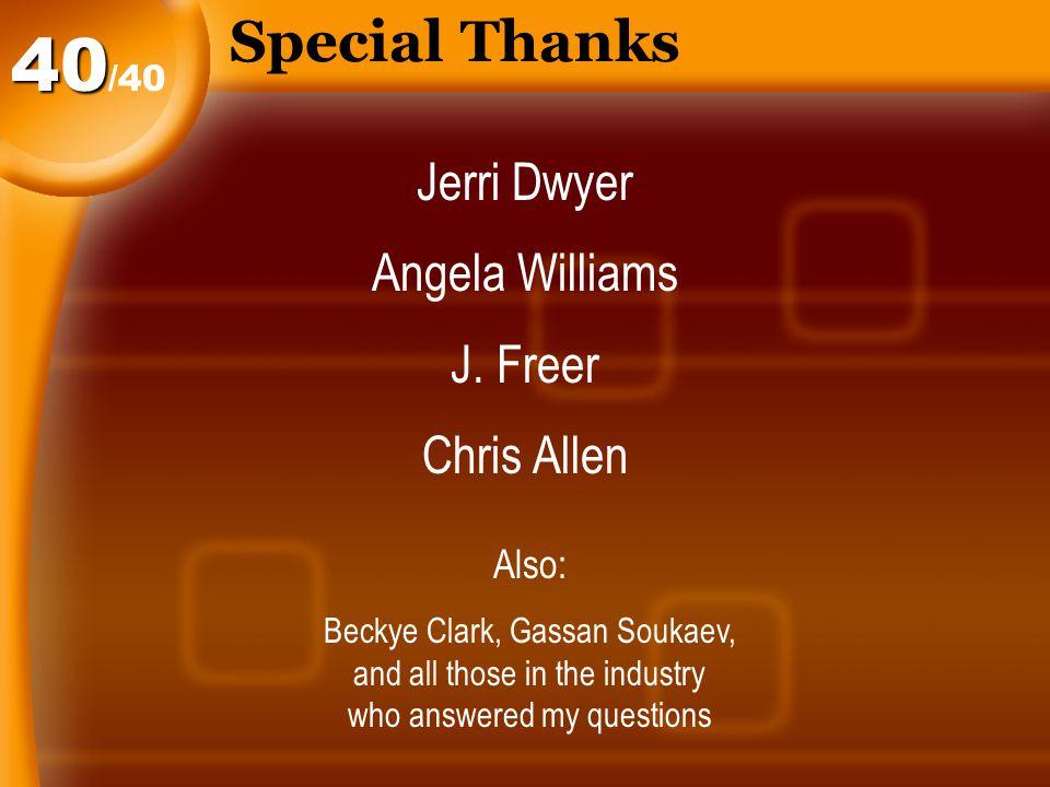 Special Thanks /4040 Jerri Dwyer Angela Williams J.