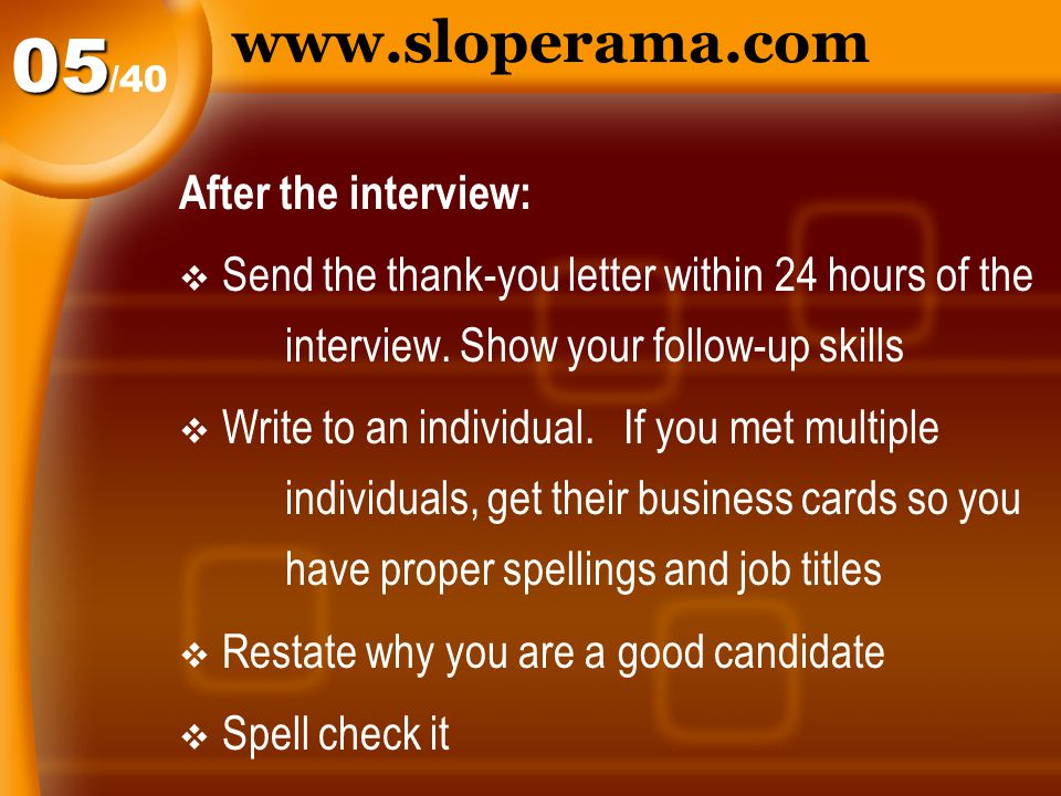 www.sloperama.com After the interview:  Send the thank-you letter within 24 hours of the interview.