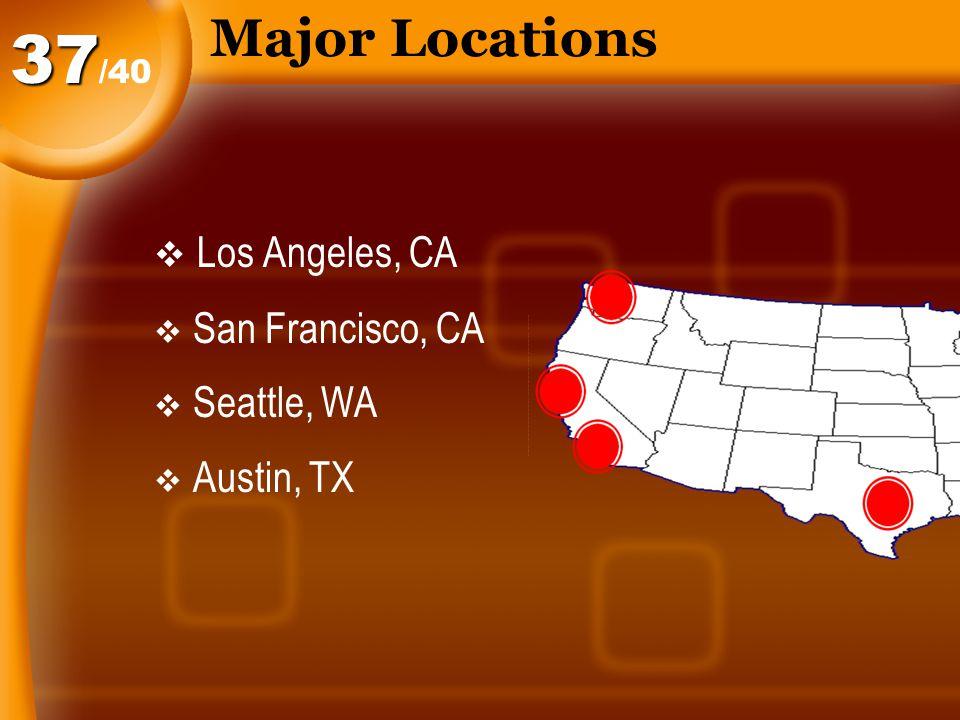 Major Locations  Los Angeles, CA  San Francisco, CA  Seattle, WA  Austin, TX /4037