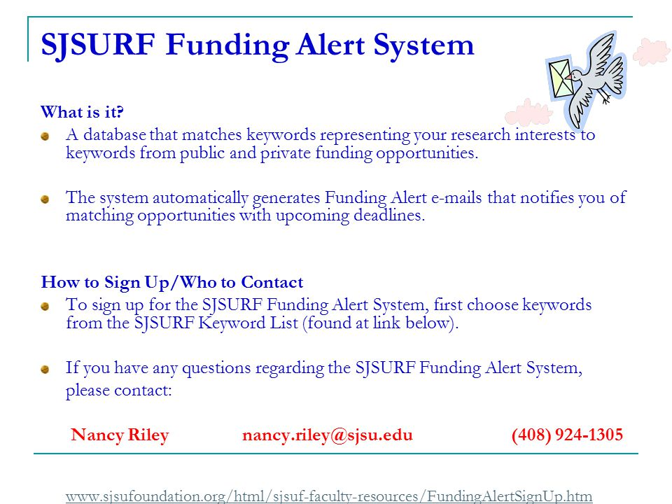 SJSURF Funding Alert System What is it? A database that matches keywords representing your research interests to keywords from public and private fund
