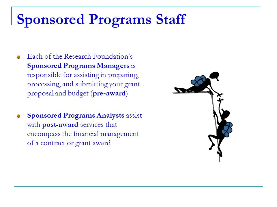 Sponsored Programs Staff Each of the Research Foundation's Sponsored Programs Managers is responsible for assisting in preparing, processing, and subm
