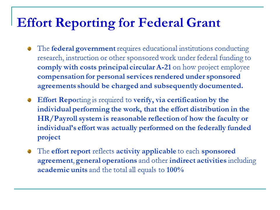 Effort Reporting for Federal Grant The federal government requires educational institutions conducting research, instruction or other sponsored work u