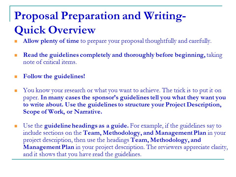 Proposal Preparation and Writing- Quick Overview Allow plenty of time to prepare your proposal thoughtfully and carefully. Read the guidelines complet