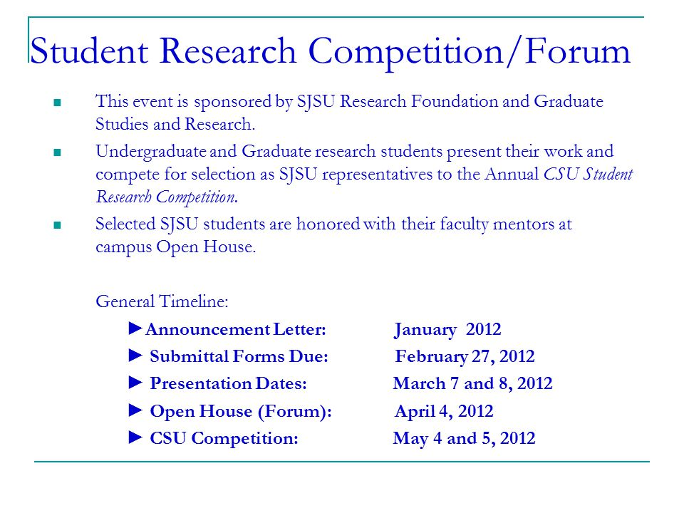 Student Research Competition/Forum This event is sponsored by SJSU Research Foundation and Graduate Studies and Research. Undergraduate and Graduate r