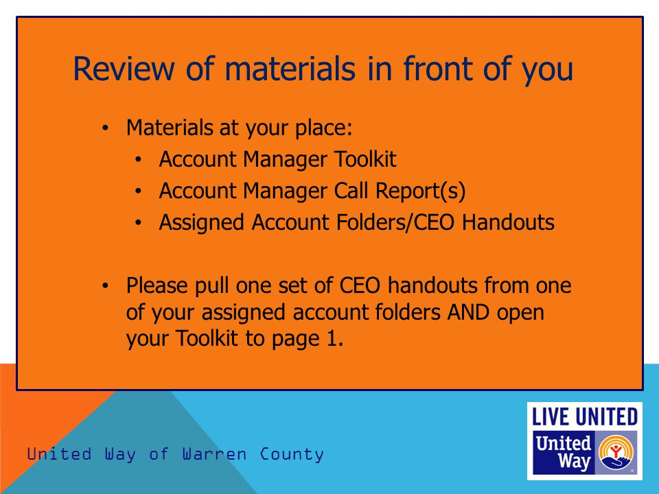 Review of materials in front of you Materials at your place: Account Manager Toolkit Account Manager Call Report(s) Assigned Account Folders/CEO Handouts Please pull one set of CEO handouts from one of your assigned account folders AND open your Toolkit to page 1.