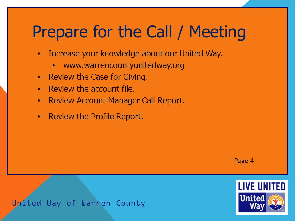 Prepare for the Call / Meeting Increase your knowledge about our United Way. www.warrencountyunitedway.org Review the Case for Giving. Review the acco