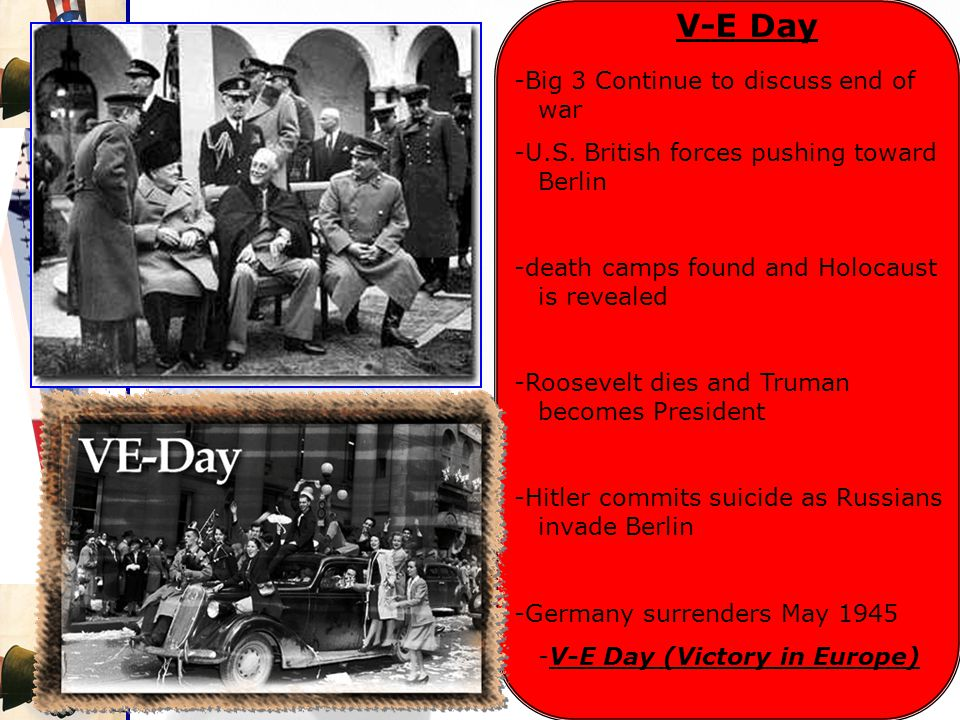 V-E Day -Big 3 Continue to discuss end of war -U.S.