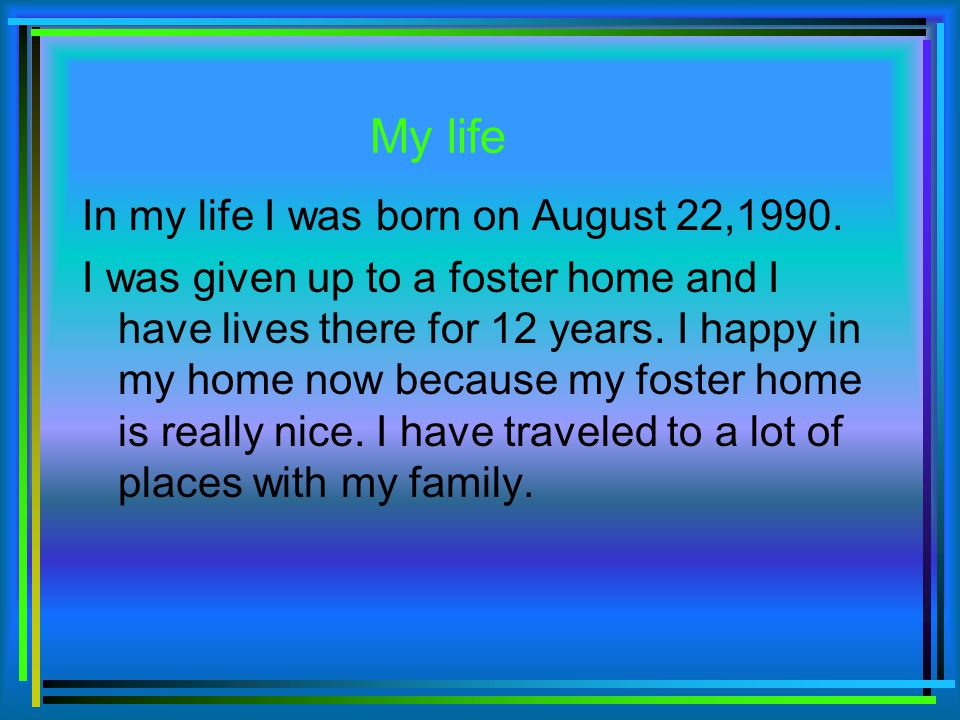My life In my life I was born on August 22,1990.