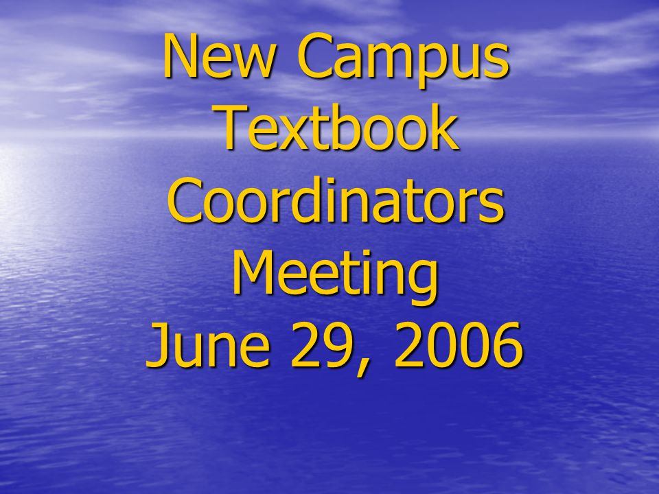 New Campus Textbook Coordinators Meeting June 29, 2006