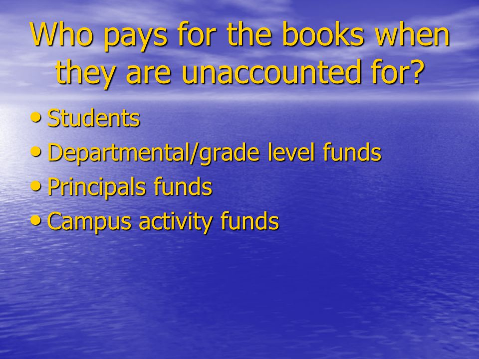 Who pays for the books when they are unaccounted for.