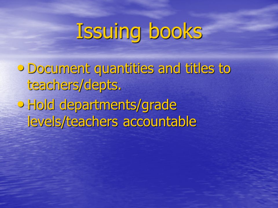 Issuing books Document quantities and titles to teachers/depts.
