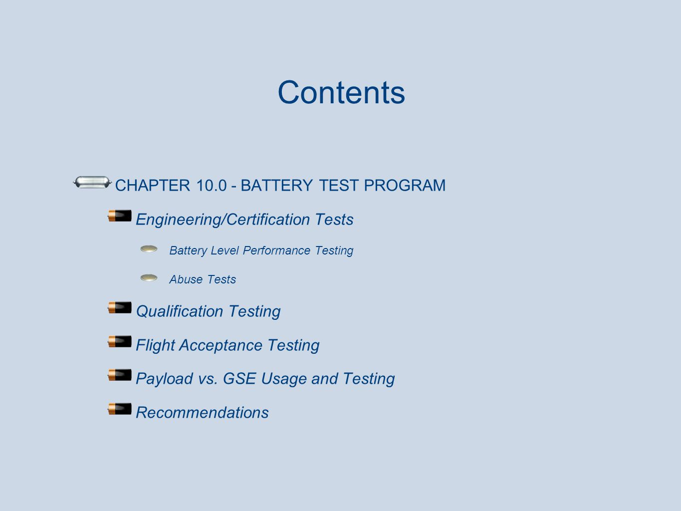 Contents CHAPTER 10.0 - BATTERY TEST PROGRAM Engineering/Certification Tests Battery Level Performance Testing Abuse Tests Qualification Testing Fligh