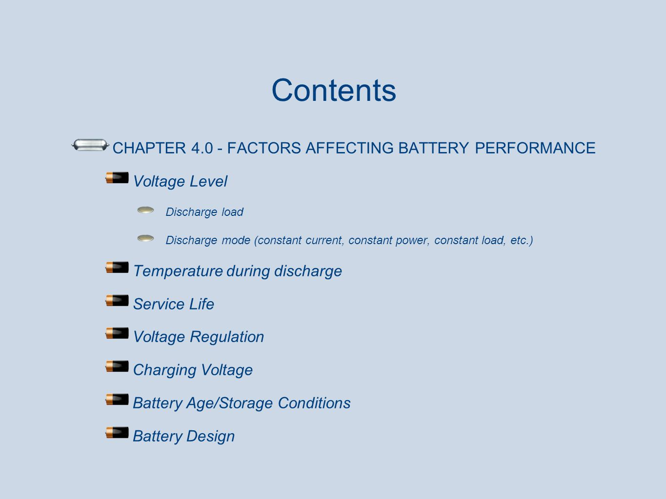 Contents CHAPTER 4.0 - FACTORS AFFECTING BATTERY PERFORMANCE Voltage Level Discharge load Discharge mode (constant current, constant power, constant l