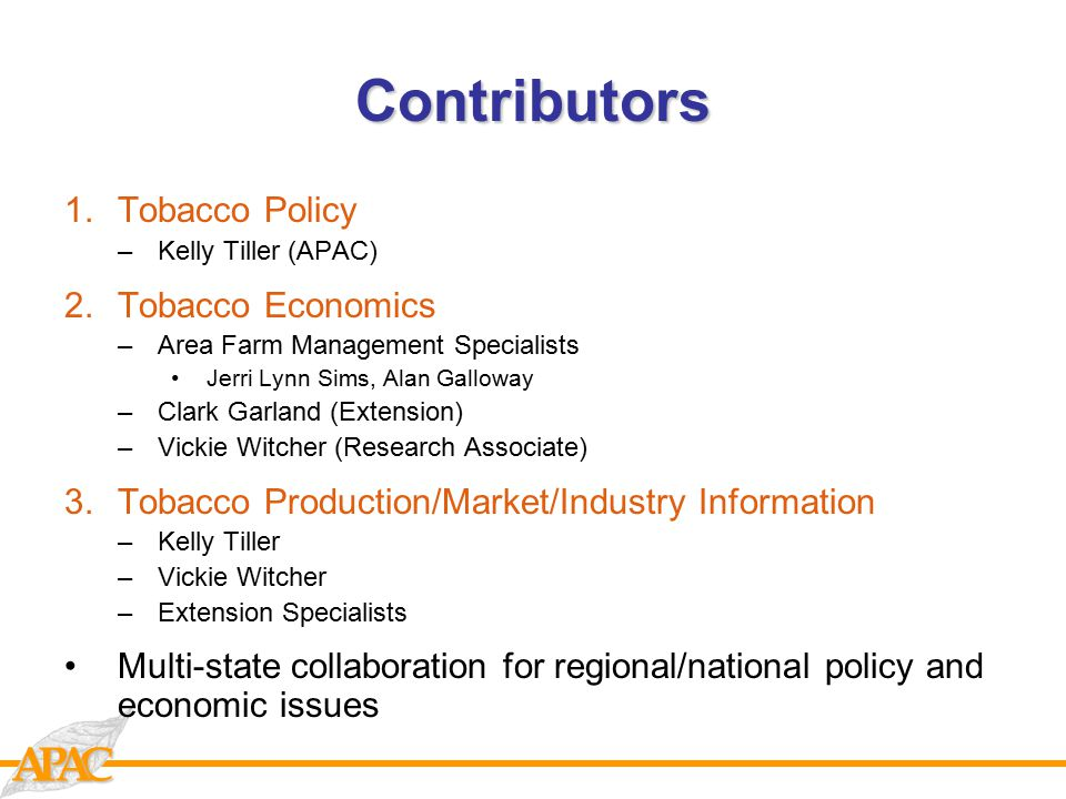 CAAPContributors 1.Tobacco Policy –Kelly Tiller (APAC) 2.Tobacco Economics –Area Farm Management Specialists Jerri Lynn Sims, Alan Galloway –Clark Gar