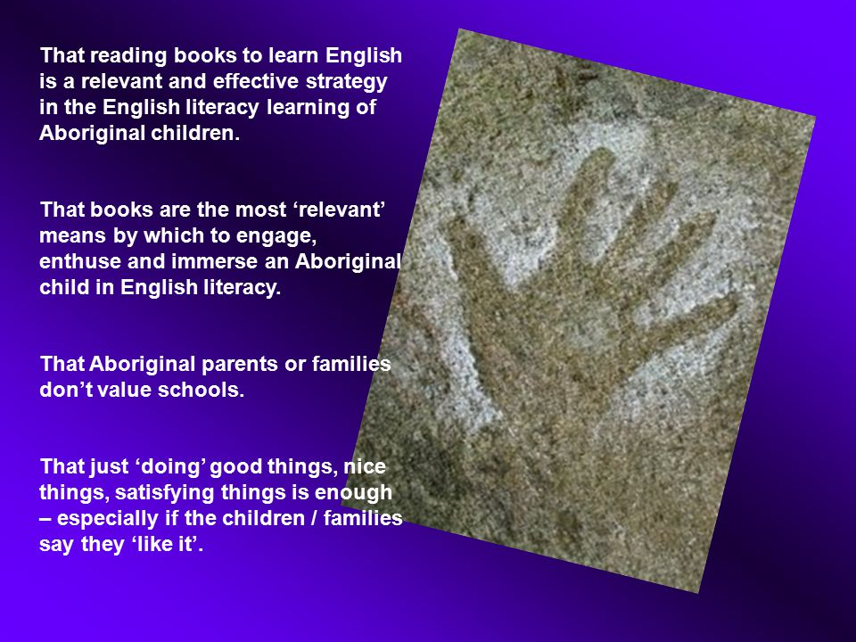 That reading books to learn English is a relevant and effective strategy in the English literacy learning of Aboriginal children.